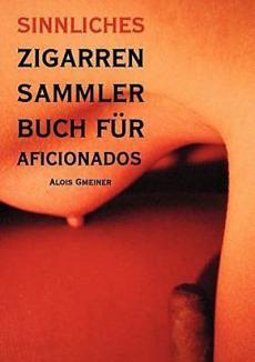 Buch-Cover: Sinnliches Zigarren Sammlerbuch für Aficionados (von Alois Gmeiner)