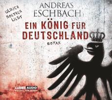 Hörbuch: Ein König für Deutschland (von Andreas Eschbach)