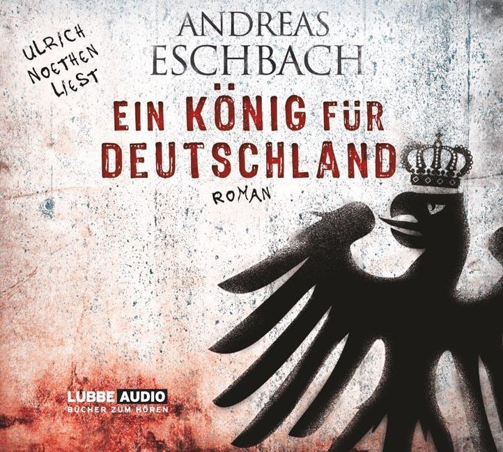 Hörbuch-Cover: Ein König für Deutschland (von Andreas Eschbach)
