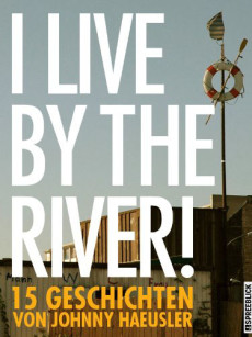 Buch-Cover: I live by the river! (von Johnny Haeusler)